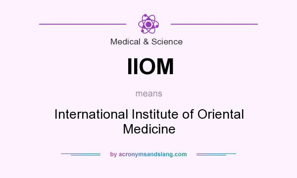 What does IIOM mean? It stands for International Institute of Oriental Medicine
