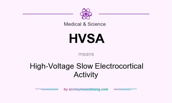 What does HVSA mean? It stands for High-Voltage Slow Electrocortical Activity