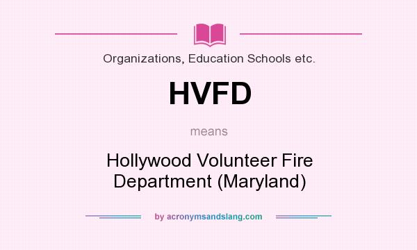 What does HVFD mean? It stands for Hollywood Volunteer Fire Department (Maryland)