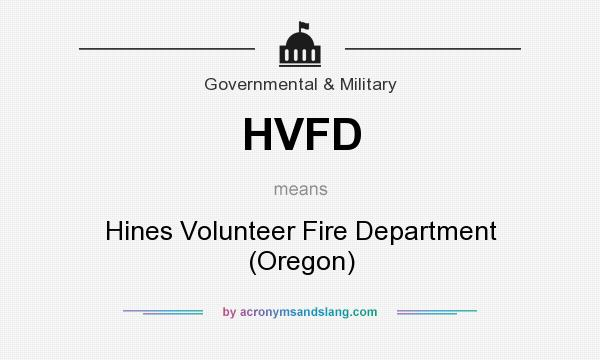 What does HVFD mean? It stands for Hines Volunteer Fire Department (Oregon)