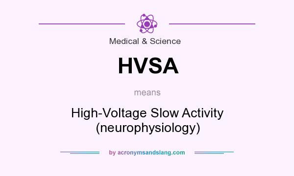 What does HVSA mean? It stands for High-Voltage Slow Activity (neurophysiology)
