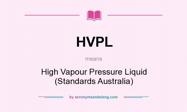 What does HVPL mean? It stands for High Vapour Pressure Liquid (Standards Australia)