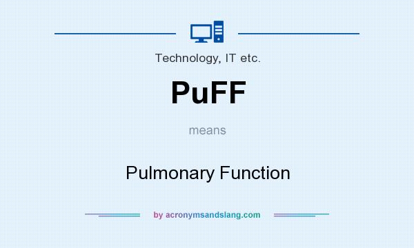 What does PuFF mean? It stands for Pulmonary Function