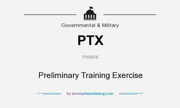 What does PTX mean? It stands for Preliminary Training Exercise