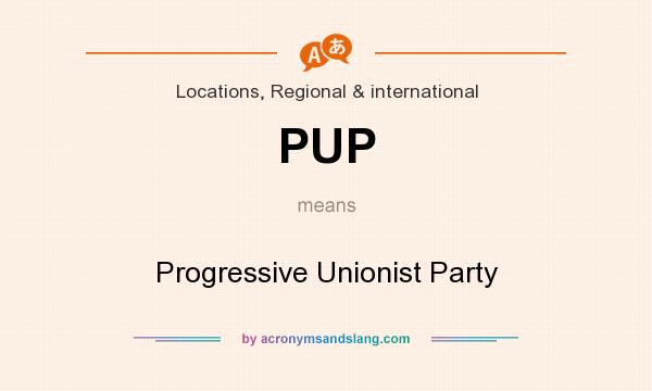What does PUP mean? It stands for Progressive Unionist Party