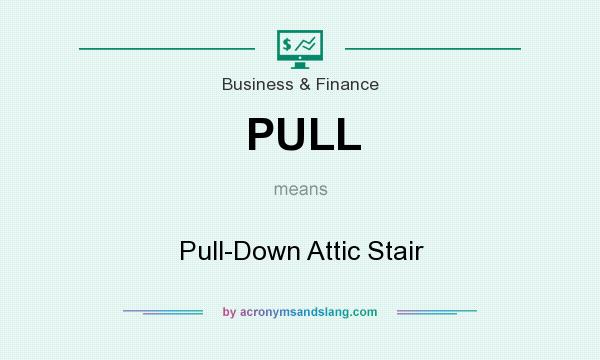 What does PULL mean? It stands for Pull-Down Attic Stair
