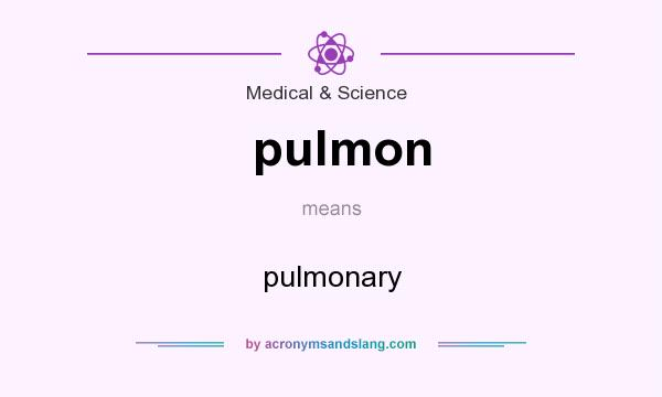 What does pulmon mean? It stands for pulmonary