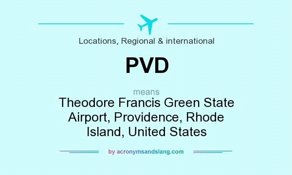 What does PVD mean? It stands for Theodore Francis Green State Airport, Providence, Rhode Island, United States