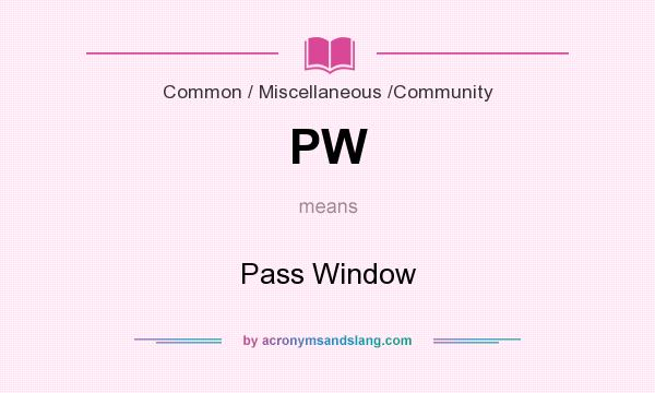 What does PW mean? It stands for Pass Window