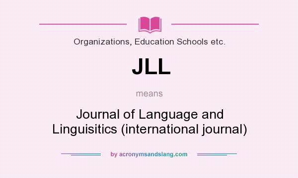 What does JLL mean? It stands for Journal of Language and Linguisitics (international journal)