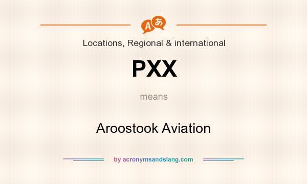 What does PXX mean? It stands for Aroostook Aviation