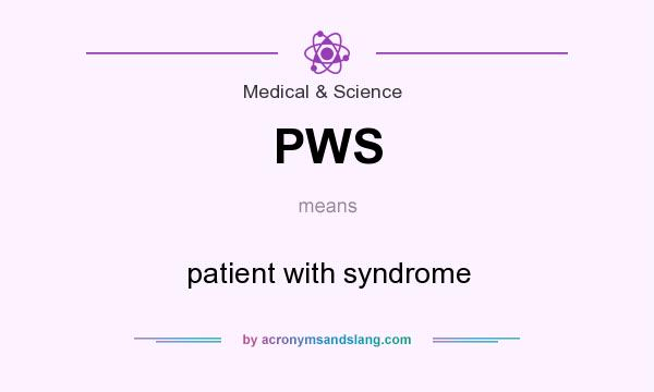 What does PWS mean? It stands for patient with syndrome