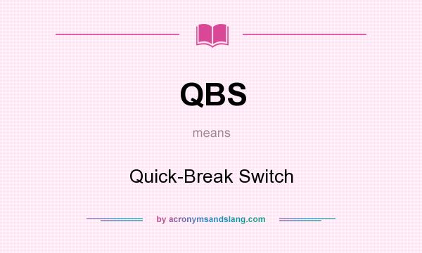 What does QBS mean? It stands for Quick-Break Switch