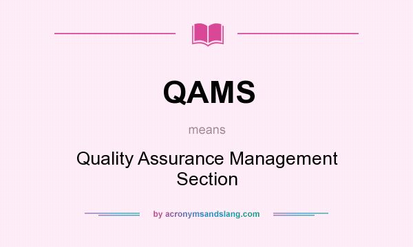 What does QAMS mean? It stands for Quality Assurance Management Section