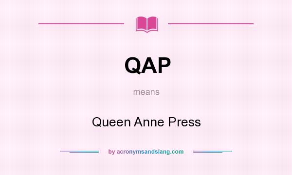 What does QAP mean? It stands for Queen Anne Press