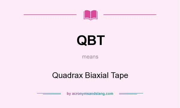 What does QBT mean? It stands for Quadrax Biaxial Tape