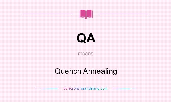 What does QA mean? It stands for Quench Annealing