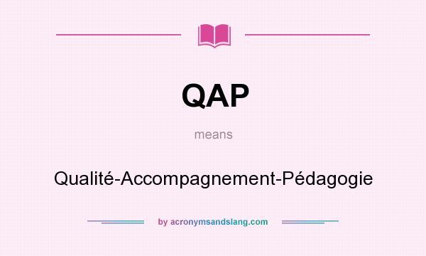 What does QAP mean? It stands for Qualité-Accompagnement-Pédagogie