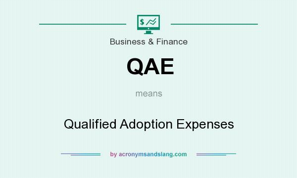 What does QAE mean? It stands for Qualified Adoption Expenses