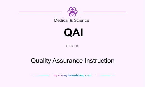 What does QAI mean? It stands for Quality Assurance Instruction