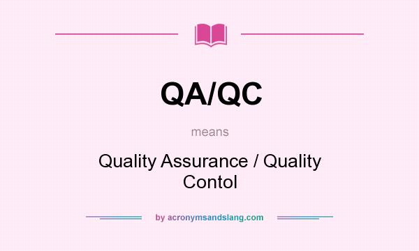 What does QA/QC mean? It stands for Quality Assurance / Quality Contol