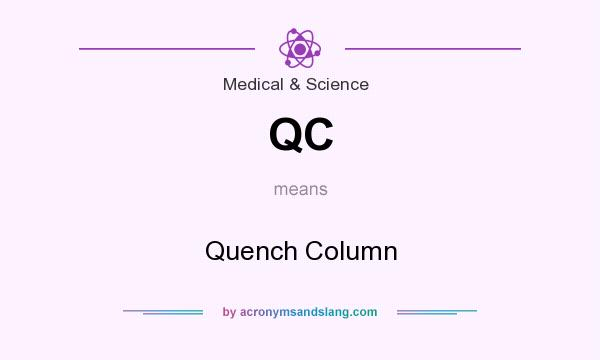 What does QC mean? It stands for Quench Column