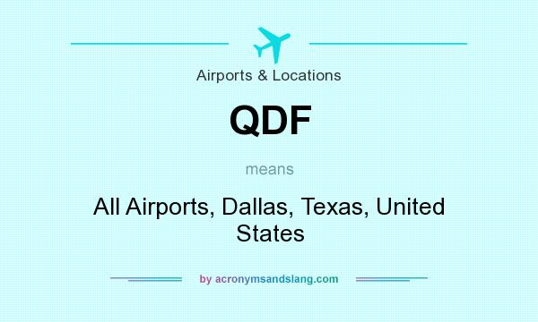 What does QDF mean? It stands for All Airports, Dallas, Texas, United States