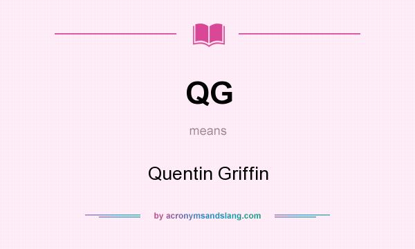 What does QG mean? It stands for Quentin Griffin