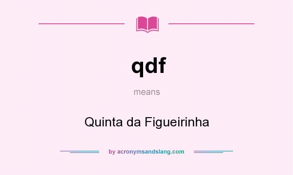 What does qdf mean? It stands for Quinta da Figueirinha