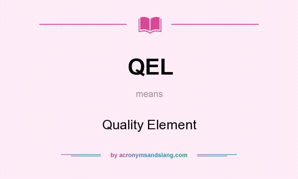 What does QEL mean? It stands for Quality Element