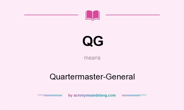 What does QG mean? It stands for Quartermaster-General