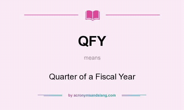 What does QFY mean? It stands for Quarter of a Fiscal Year
