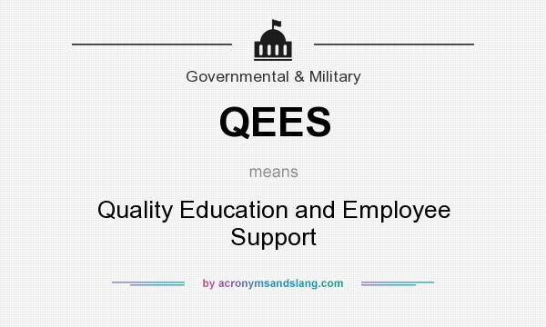 What does QEES mean? It stands for Quality Education and Employee Support