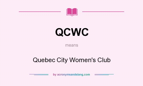 What does QCWC mean? It stands for Quebec City Women`s Club