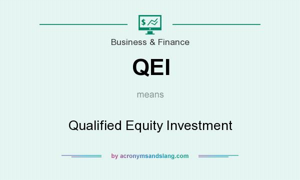What does QEI mean? It stands for Qualified Equity Investment