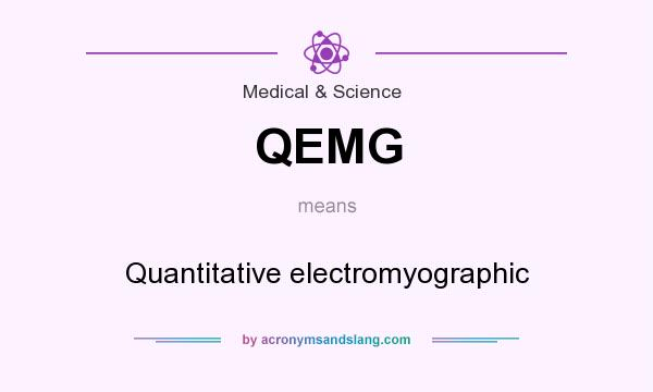 What does QEMG mean? It stands for Quantitative electromyographic