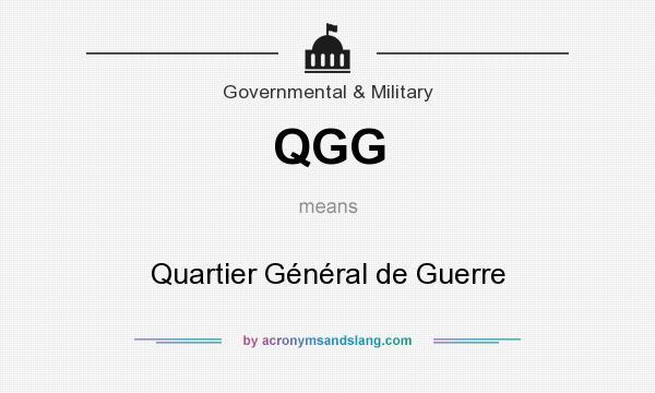What does QGG mean? It stands for Quartier Général de Guerre