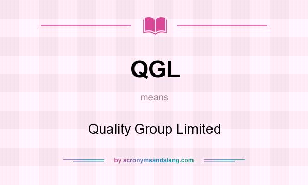 What does QGL mean? It stands for Quality Group Limited