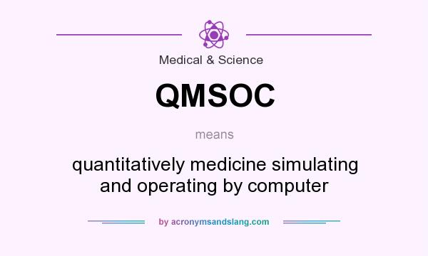 What does QMSOC mean? It stands for quantitatively medicine simulating and operating by computer
