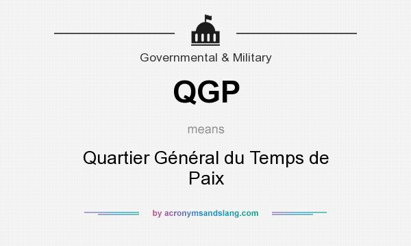 What does QGP mean? It stands for Quartier Général du Temps de Paix