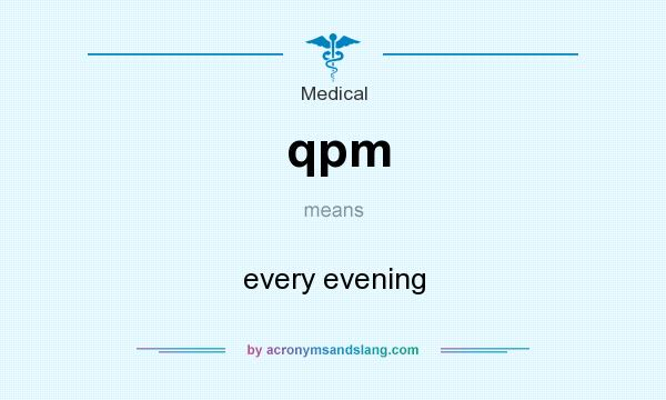 What does qpm mean? It stands for every evening