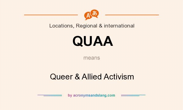 What does QUAA mean? It stands for Queer & Allied Activism