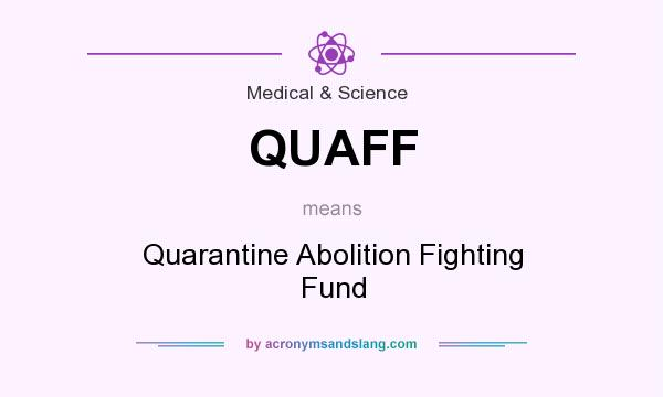What does QUAFF mean? It stands for Quarantine Abolition Fighting Fund