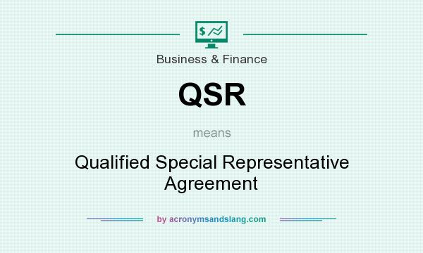 What does QSR mean? It stands for Qualified Special Representative Agreement