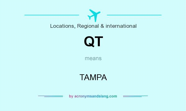 What does QT mean? It stands for TAMPA
