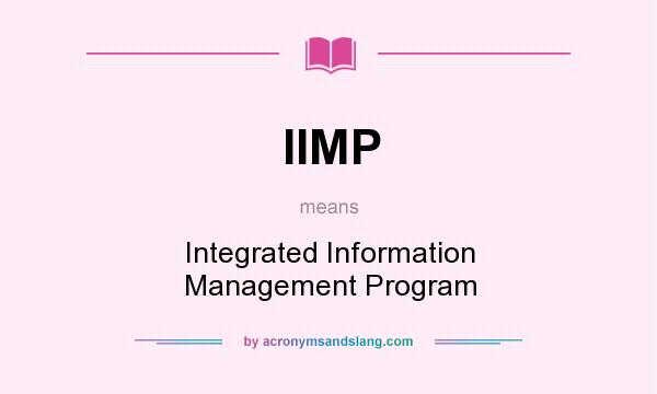 What does IIMP mean? It stands for Integrated Information Management Program