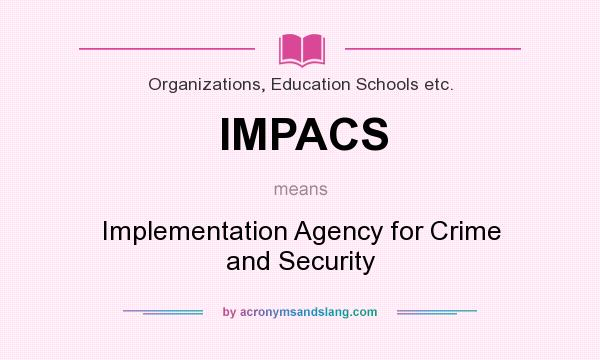 What does IMPACS mean? It stands for Implementation Agency for Crime and Security