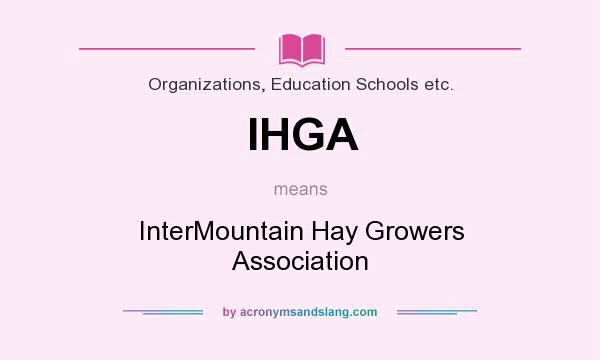 What does IHGA mean? It stands for InterMountain Hay Growers Association