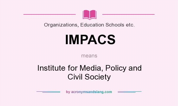 What does IMPACS mean? It stands for Institute for Media, Policy and Civil Society