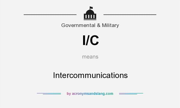 What does I/C mean? It stands for Intercommunications